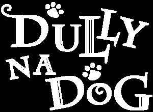 DULLY NA DOG